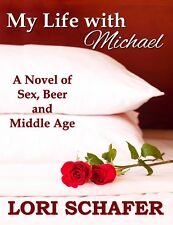 MY LIFE WITH MICHAEL LORI SCHAFER Novel Sex Middle Age NEW LARGE PRINT PAPERBACK