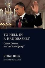 To Hell in a Handbasket: Carter, Obama, and the Arab Spring-ExLibrary