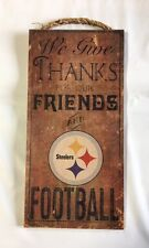"PITTSBURGH STEELERS We Give Thanks for Our Friends & Football WOOD SIGN 6"" x 12"""
