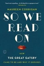 So We Read on: How the Great Gatsby Came to Be and Why It Endures (Paperback or