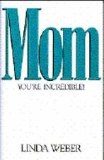 Mom: You're Incredible!, Linda Weber, Good Book