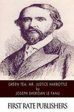 Green Tea : Mr. Justice Harbottle by J. Sheridan Le Fanu (2015, Paperback)