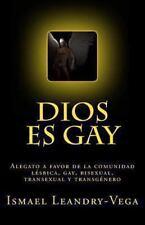 Dios Es Gay : Alegato a Favor de la Comunidad lésbica, Gay, Bisexual,...