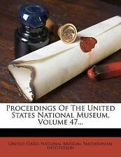 NEW Proceedings Of The United States National Museum, Volume 47...