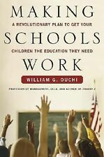 Making Schools Work : A Revolutionary Plan to Get Your Children the Education Th