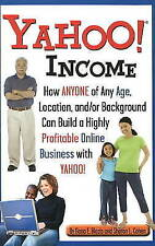 Yahoo Income: How Anyone of Any Age, Location, And/Or Background Can Build a Hig