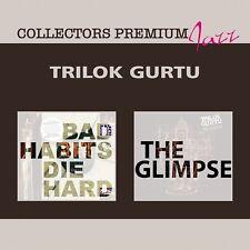 TRILOK GURTU - BAD HABITS DIE HARD & THE GLIMPSE 2 CD NEU
