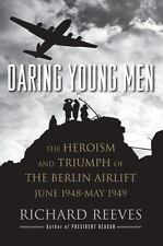 Daring Young Men : The Heroism and Triumph of the Berlin Airlift, June 1948-May