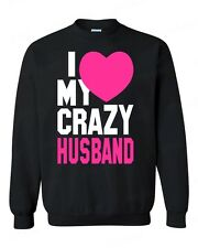 I Love my Crazy Husband funny CREWNECK super cute couple beauty love sweater