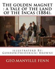 The Golden Magnet : a Tale of the Land of the Incas (1884). by:Geo. Manville...