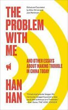 The Problem with Me : And Other Essays about Making Trouble in China Today by...