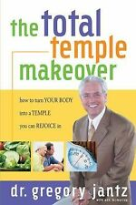 Total Temple Makeover: How to Turn Your Body into a Temple You Can Rejoice In D