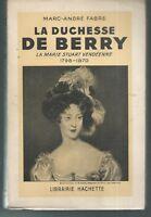 La duchesse de Berry.La Marie Stuart vendeenne.Marc-Andre FABRE. 1938 HT2