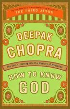 How to Know God: The Soul's Journey Into the Mystery of Mysteries, Deepak Chopra