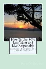 How to Use 80% Less Water and Live Respectably by Phil Gurian (2015, Paperback)