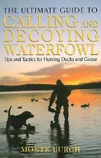 The Ultimate Guide to Calling and Decoying Waterfowl: Tips and Tactics-ExLibrary