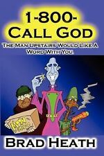1-800-Call-God : The Man Upstairs Would Like a Word with You by Brad Heath...