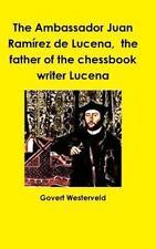 The Ambassador Juan Ramirez de Lucena, the Father of the Chessbook Writer...