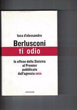 Berlusconi ti odio di Luca D'Alessandro - 2005