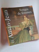 AMAN-JEAN - SONGES DE FEMMES 1858-1936 CATALOGUE D'EXPO - PEINTURE