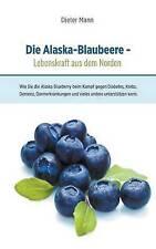 Die Alaska-Blaubeere - Lebenskraft aus dem Norden: Wie Sie die Alaska Blueberry