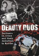 DEADLY DUOS - Paul Roland - Partners in Crime and their Addiction to Murder
