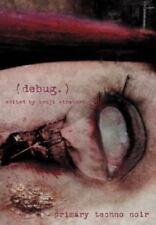 Debug.: Primary Techno Noir: By Kenji Siratori