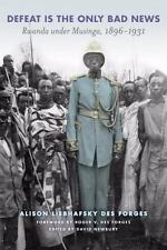 Defeat Is the Only Bad News: Rwanda under Musinga, 1896-1931