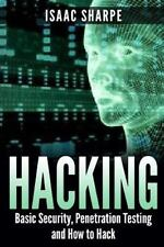Hacking : Basic Security, Penetration Testing and How to Hack by Isaac Sharpe...