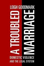 A Troubled Marriage: Domestic Violence and the Legal System by Goodmark, Leigh