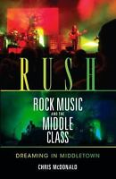 Rush, Rock Music, and the Middle Class: Dreaming in Middletown: By McDonald, ...