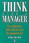 Think Like a Manager: Eveything They Didn't Tell You When They Promoted You! Rog