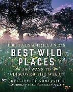 Britain and Ireland's Best Wild Places: 500 Ways to Discover the Wild-Christoph
