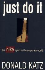 Just Do It : The Nike Spirit in the Corporate World by Donald Katz (1994, Paper…