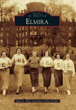 Images of America: Elmira by James Arthur Kieffer and James E. Hare (2013,...