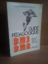 Collectif A la Rencontre du Francais GUIDE PEDAGOGIQUE CM1 CM 2 ( Larousse 1978)