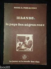 Irlande le pays des nègres roux - Perraudeau 1974 - IRA lutte armée Résistance