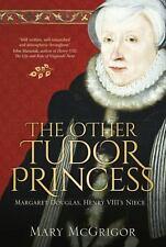 The Other Tudor Princess: Margaret Douglas, Henry VIII's Niece, McGrigor, Mary