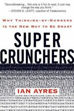 Super Crunchers: Why Thinking-by-Numbers Is the New Way to Be Smart, Ayres, Ian,