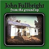 John Fullbright From the Ground Up sealed US CD 2013 Blue Dirt Records Americana