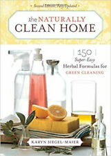 The Naturally Clean Home: 150 Super Easy Herbal Formulas for Green Cleaning, Exc