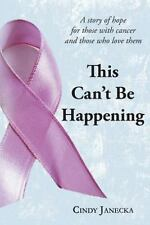 This Can't Be Happening: A story of hope for those with cancer and those who lov