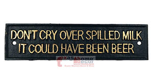 Don't Cry Over Spilled Milk It Could Have Been Beer Sign Man Cave Cast Iron