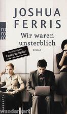 * - We were immortal-Joshua Ferris TB (2007)