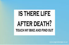 Life After Death Touch My Bike Funny Bumper Sticker Vinyl Yamaha Honda KTM B107
