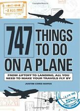 747 Things to Do on a Plane: From Lift-off to Landing, All You Need to Make Yo,