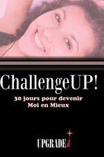 Challenge up! 30 Jours Pour Devenir Moi en Meux: Challenge up! 30 Jours Pour...