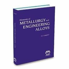 Elements of Metallurgy and Engineering Alloys, Campbell F, Good Book