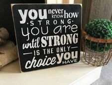You Never Know How Strong You Are Until Its Only Choice You Have 12x12 Wood Sign