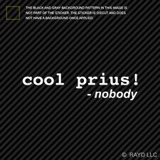 """""""Cool Prius Said Nobody"""" sticker die cut decal self adhesive vinyl"""